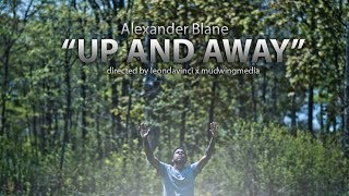 """Alexander Blane """"Up and Away"""" directed by @mudwingmedia"""