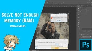 How To Solve Not Enough Memory (Ram) Error In Photoshop
