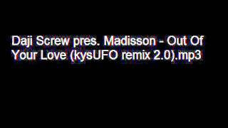 Daji Screw pres. Madisson - Out Of Your Love (kysUFO remix 2.0)