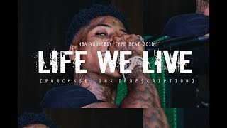 "[FREE] NBA YOUNGBOY TYPE BEAT 2018 ""Life We Live"" (Prod @two4flex 