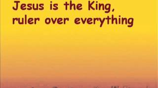 Jesus is the King ruler over everything - with lyrics