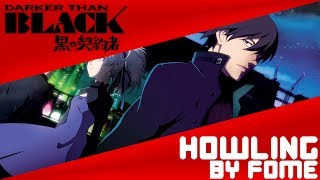 【Darker Than Black】Opening 1「HOWLING」(AMP Cover by Fome)
