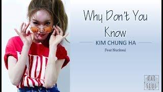 KIM CHUNG HA (feat. Nucksal) - Why Don't You Know Lyrics [HAN|ROM]