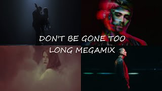 Don't Be Gone Too Long Megamix - Chris Brown, Ariana Grande, Zayn, Nick Jonas & More!