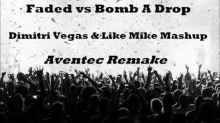 Faded vs Bomb A Drop (Dimitri Vegas & Like Mike Mashup) (Aventec Remake)