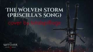 The Wolven Storm / Priscilla's Song (Cover- English- The Witcher 3)