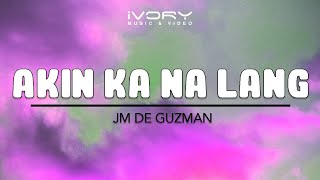 JM De Guzman | Akin Ka Na Lang | Official Lyric Video