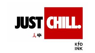 Kid Ink - Just Chill