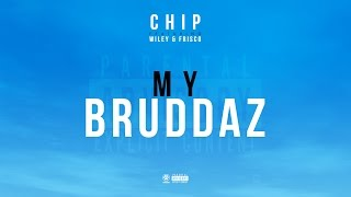 CHIP - MY BRUDDAZ FEAT. WILEY & FRISCO (OFFICIAL AUDIO)