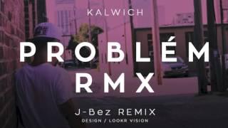 Kalwich - Problém (J-BEZ REMIX)