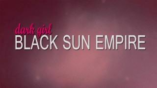 Black Sun Empire - Dark Girl HD lyrics