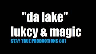 """Lukcy Loc & Magic- """"Da Lake"""""""