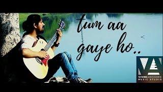 Tum Aa Gaye Ho - Vivek Abhishek #Reprise