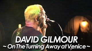 DAVID GILMOUR : PINK FLOYD 『On The Turning Away』Live at Venice 2006 by miu JAPAN