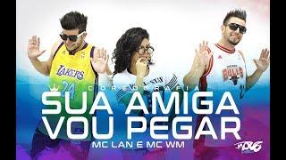 Sua Amiga Vou Pegar - Mc Lan e Mc WM - Move Dance Brasil - Coreografia