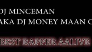DJ MINCE MAN AKA DJ MONEY MAAN CHILL - BEST RAPPER ALIVE