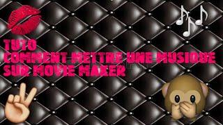 -TUTO- Comment mettre une musique sur Movie Maker