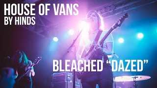 "Bleached - ""Dazed"" Live [House Of Vans By Hinds]"