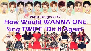 "How Would WANNA ONE Sing: TWICE ""Do It Again"""