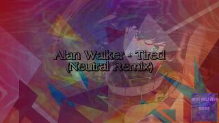 Alan Walker - Tired (Neutral Trap Remix) [Download Link]