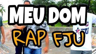 Meu Dom 'Rap' - Música FJU