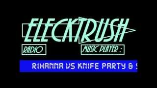 Rihanna VS Knife Party & Skrillex   Bonfire, Kyoto, Rudeboy (Elecktrush bootleg remix)