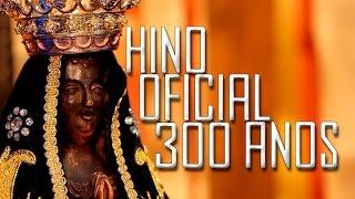 300 anos   Trezentos Anos de Aparecida - Hino Oficial dos 300 anos (Padre Zezinho, SCJ)