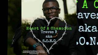 Heart Of A Champion-Traves B aka S.O.N.G (Official Audio)