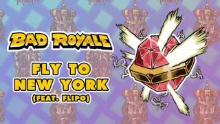 Bad Royale feat. Flipo - Fly To New York  (Mad Decent)