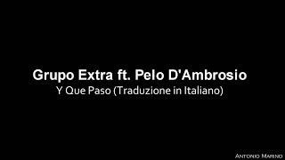 Grupo Extra ft. Pelo D'Ambrosio - Y Que Paso (Traduzione in Italiano)