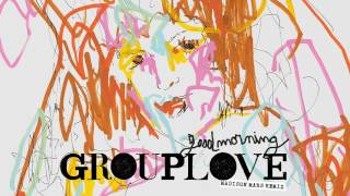 Grouplove - Good Morning (Madison Mars Remix) [Official Audio]
