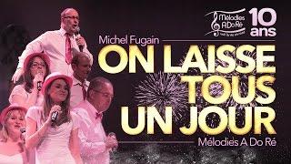 On laisse tous un jour (Michel Fugain) - Mélodies A Do Ré