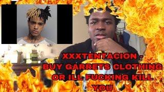 "XXXTENTACION - ""BUY GARRETS CLOTHING OR ILL FUCKING KILL YOU"" (reaction)"