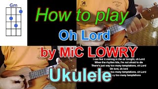 How to play Oh Lord by MiC LOWRY Ukulele