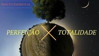 ⭐ PERFEIÇÃO X TOTALIDADE | Minuto Espiritual | Marcel Cervantes de Oliveira