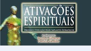 Ativações Espirituais - Implantes e Chips de Outras Dimensões (Bruno Gimenes)