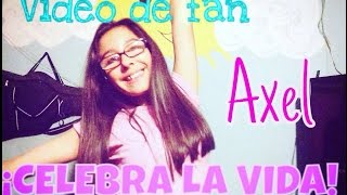 """Axel-Celebra la vida""-Video de fan😄🎉"