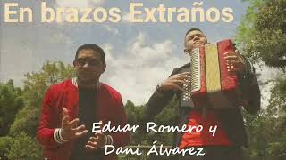 EN BRAZOS EXTRAÑOS Eduar Romero y Dany Alvarez