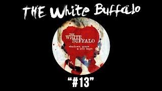 """The White Buffalo - """"#13"""""""