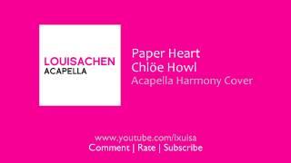 Chlöe Howl - Paper Heart (Acapella Harmony Cover) - Louisa Chen Acapella