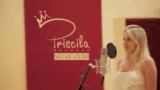 Priscila Brenner ( Nao vai voltar)