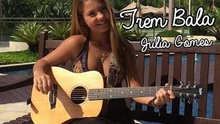 Trem Bala - Ana Vilela cover - Julia Gomes