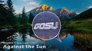 Rootkit - Against the Sun ft. Anna Yvette (Gosu Outro 2016)