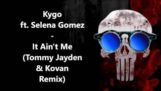 Kygo ft. Selena Gomez - It Ain't Me (Tommy Jayden & Kovan Remix)