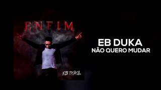 Eb Duka - Não Quero Mudar (Audio)