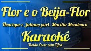 Flor e o Beija-Flor - Henrique e Juliano Part. Marília Mendonça - Karaokê ( Violão cover com Cifra )