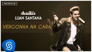 Luan Santana - Vergonha na cara - (Acústico Luan Santana) [Áudio Oficial]