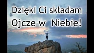 Modlitwa - Dzięki Ci składam mój Ojcze w Niebie!