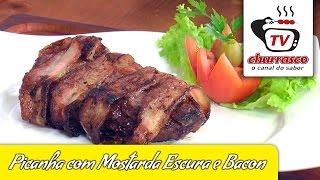 Receitas de Picanha com Mostarda Escura e Bacon - Tv Churrasco