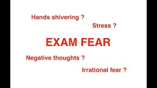 EXAM FEAR - how to get rid of fear ? stress ? hands shivering ?
